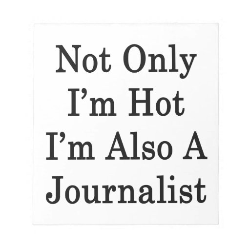 Not Only I'm Hot I'm Also A Journalist Scratch Pad