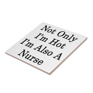 Not Only I'm Hot I'm Also A Nurse Tile