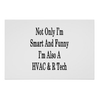 Not Only I'm Smart And Funny I'm Also A HVAC R Tec Poster