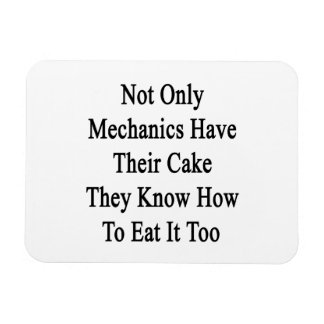 Not Only Mechanics Have Their Cake They Know How T Flexible Magnet