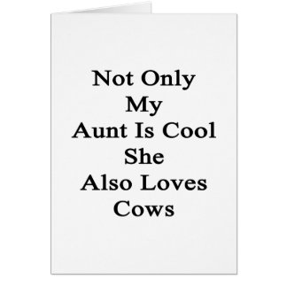 Not Only My Aunt Is Cool She Also Loves Cows Card