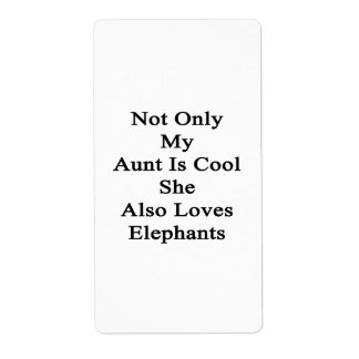 Not Only My Aunt Is Cool She Also Loves Elephants. Label