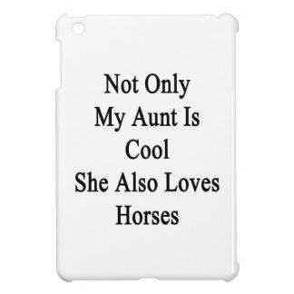 Not Only My Aunt Is Cool She Also Loves Horses Cover For The iPad Mini