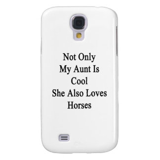 Not Only My Aunt Is Cool She Also Loves Horses Galaxy S4 Case