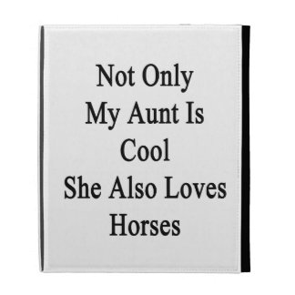 Not Only My Aunt Is Cool She Also Loves Horses iPad Folio Cases