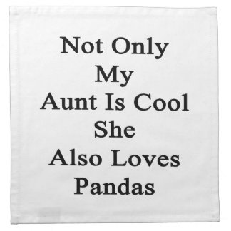 Not Only My Aunt Is Cool She Also Loves Pandas Cloth Napkin