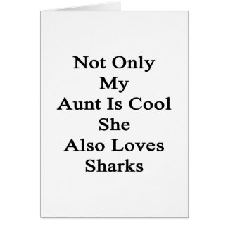 Not Only My Aunt Is Cool She Also Loves Sharks Card