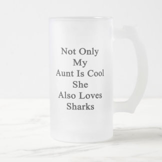 Not Only My Aunt Is Cool She Also Loves Sharks Frosted Glass Beer Mug