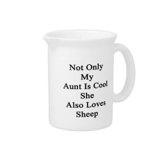 Not Only My Aunt Is Cool She Also Loves Sheep Drink Pitcher