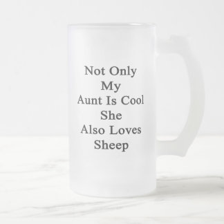 Not Only My Aunt Is Cool She Also Loves Sheep Frosted Glass Beer Mug