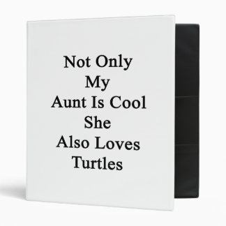 Not Only My Aunt Is Cool She Also Loves Turtles 3 Ring Binder