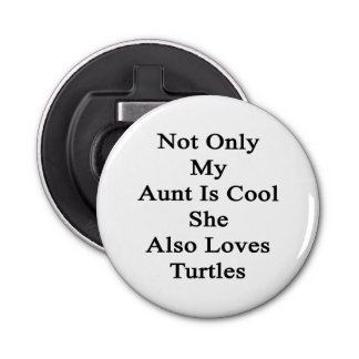Not Only My Aunt Is Cool She Also Loves Turtles Bottle Opener