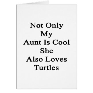 Not Only My Aunt Is Cool She Also Loves Turtles Card