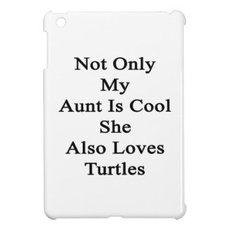 Not Only My Aunt Is Cool She Also Loves Turtles Cover For The iPad Mini