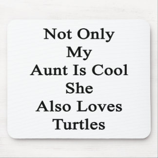 Not Only My Aunt Is Cool She Also Loves Turtles Mouse Pad