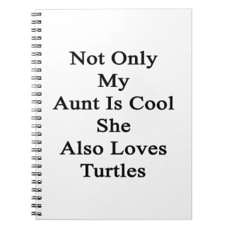 Not Only My Aunt Is Cool She Also Loves Turtles Notebook