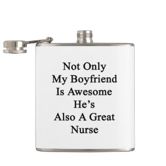 Not Only My Boyfriend Is Awesome He's Also A Great Hip Flasks