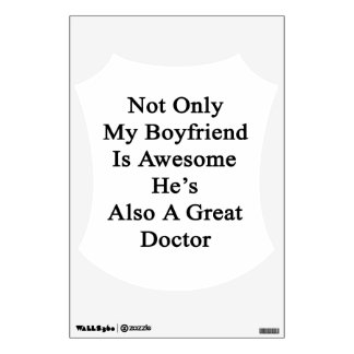 Not Only My Boyfriend Is Awesome He's Also A Great Wall Decal