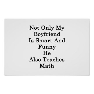 Not Only My Boyfriend Is Smart And Funny He Also T Poster