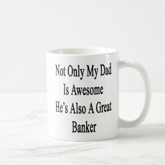 Not Only My Dad Is Awesome He's Also A Great Banke Coffee Mug
