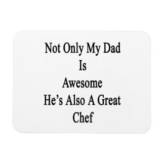 Not Only My Dad Is Awesome He's Also A Great Chef. Rectangular Photo Magnet