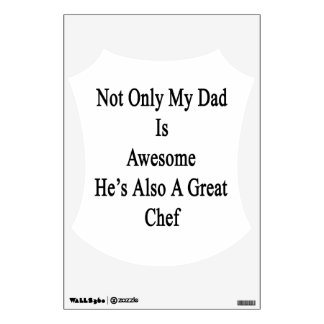 Not Only My Dad Is Awesome He's Also A Great Chef. Wall Graphics
