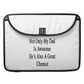 Not Only My Dad Is Awesome He's Also A Great Chemi MacBook Pro Sleeve