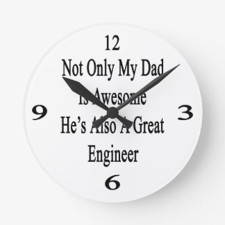 Not Only My Dad Is Awesome He's Also A Great Engin Round Wall Clocks
