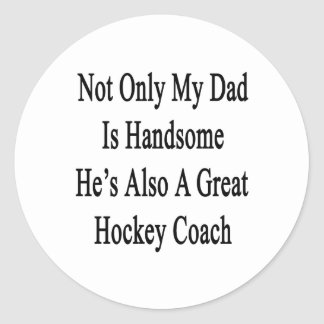 Not Only My Dad Is Handsome He's Also A Great Hock Classic Round Sticker