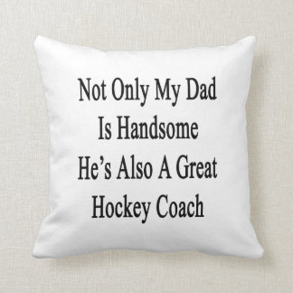 Not Only My Dad Is Handsome He's Also A Great Hock Pillows