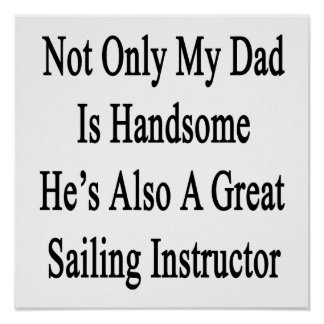 Not Only My Dad Is Handsome He's Also A Great Sail Poster