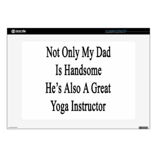 """Not Only My Dad Is Handsome He's Also A Great Yoga 15"""" Laptop Decals"""