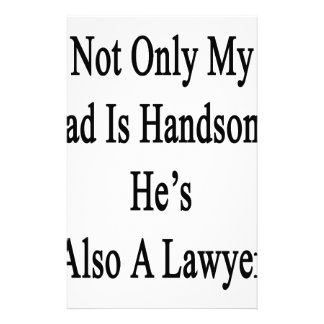 Not Only My Dad Is Handsome He's Also A Lawyer Stationery Paper