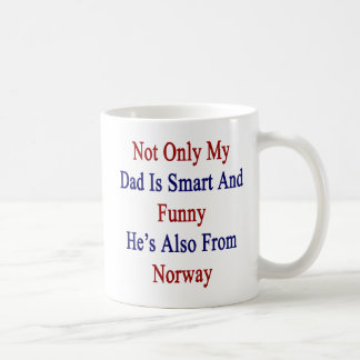 Not Only My Dad Is Smart And Funny He's Also From Coffee Mug