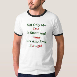 Not Only My Dad Is Smart And Funny He's Also From T-Shirt