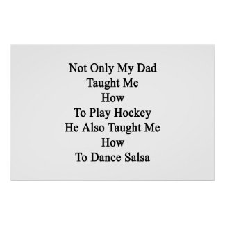 Not Only My Dad Taught Me How To Play Hockey He Al Poster