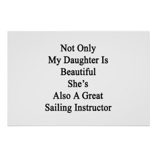 Not Only My Daughter Is Beautiful She's Also A Gre Poster