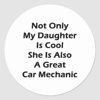 Not Only My Daughter Is Cool She Is Also A Great C Classic Round Sticker