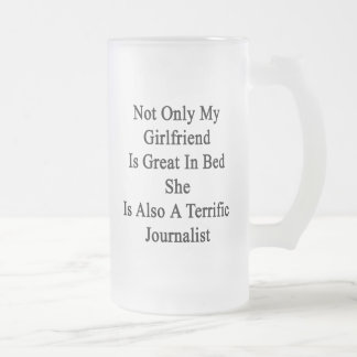 Not Only My Girlfriend Is Great In Bed She Is Also 16 Oz Frosted Glass Beer Mug