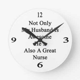 Not Only My Husband Is Awesome He's Also A Great N Round Wallclock