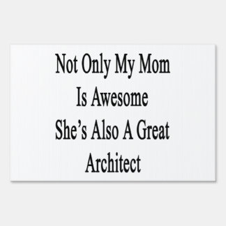 Not Only My Mom Is Awesome She's Also A Great Arch Signs
