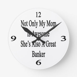 Not Only My Mom Is Awesome She's Also A Great Bank Round Wallclock