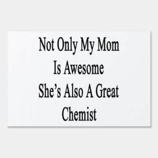 Not Only My Mom Is Awesome She's Also A Great Chem Sign