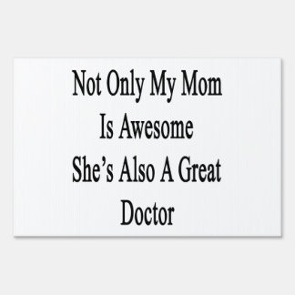 Not Only My Mom Is Awesome She's Also A Great Doct Signs