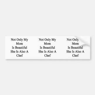Not Only My Mom Is Beautiful She Is Also A Chef Bumper Stickers