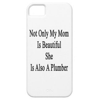 Not Only My Mom Is Beautiful She Is Also A Plumber iPhone 5/5S Covers