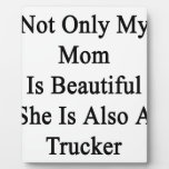 Not Only My Mom Is Beautiful She Is Also A Trucker Plaque
