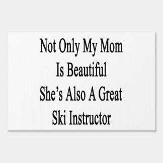 Not Only My Mom Is Beautiful She's Also A Great Sk Lawn Sign