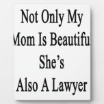 Not Only My Mom Is Beautiful She's Also A Lawyer Display Plaque