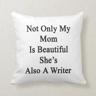 Not Only My Mom Is Beautiful She's Also A Writer Throw Pillows